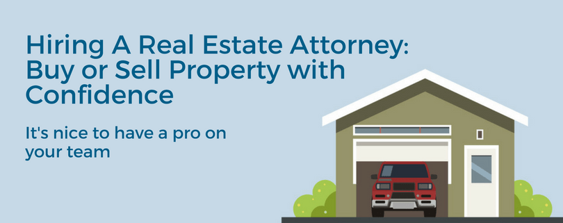 Hiring A Real Estate Attorney: Buy or Sell Property with Confidence
