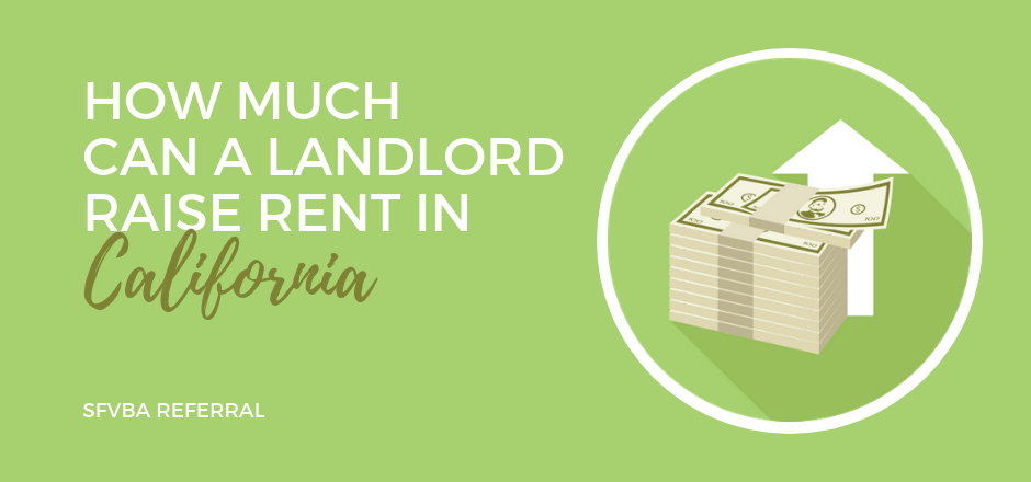 How Much Can a Landlord Raise Rent in California? | SFVBA Referral